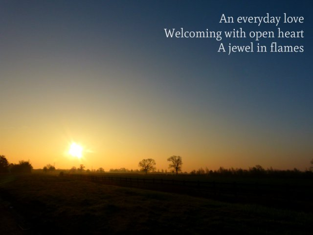 An everyday love Welcoming with open heart A jewel in flames